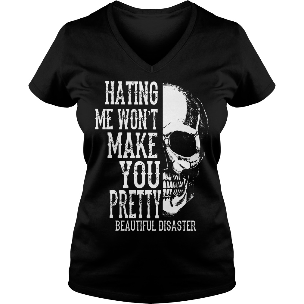 Skull Hating Me Wont Make You Pretty Beautiful Disaster V Neck