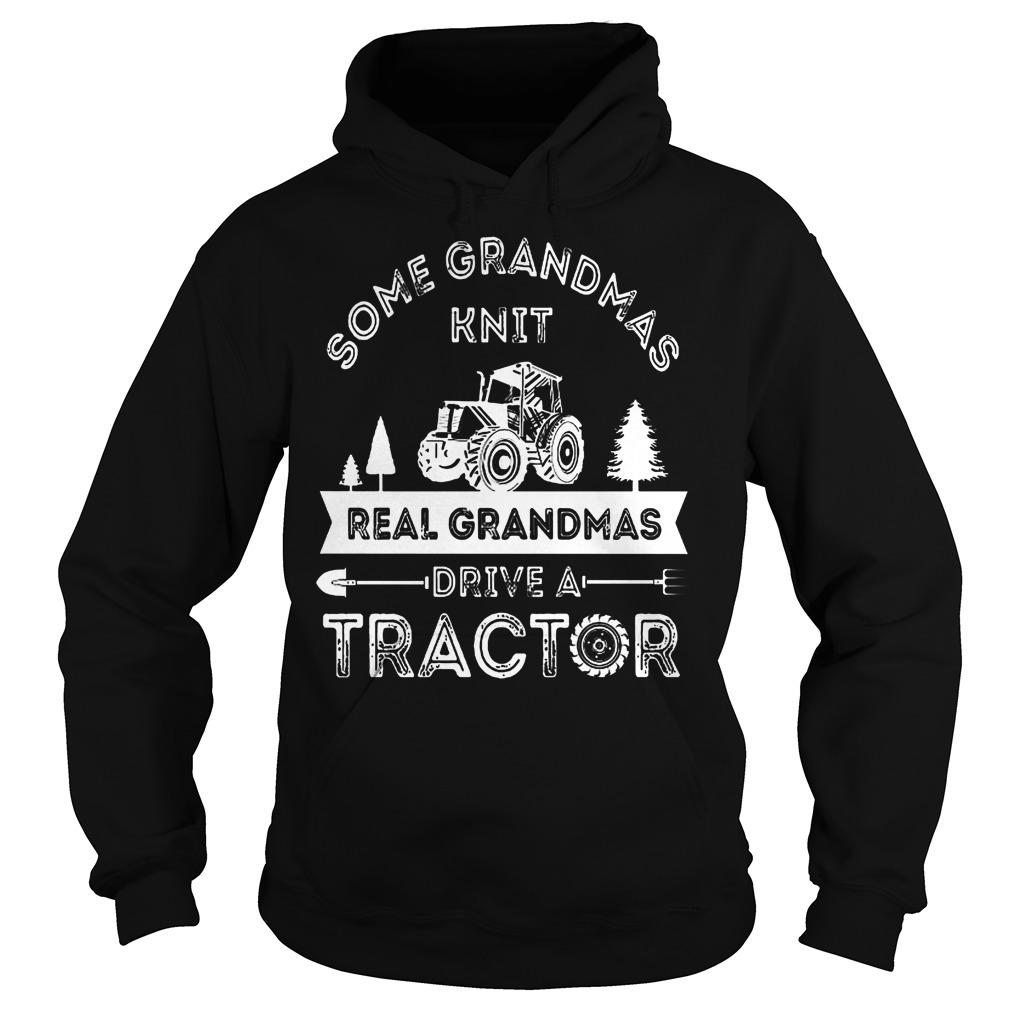 Some Grandmas Knit Real Grandmas Drive A Tractor Hoodie