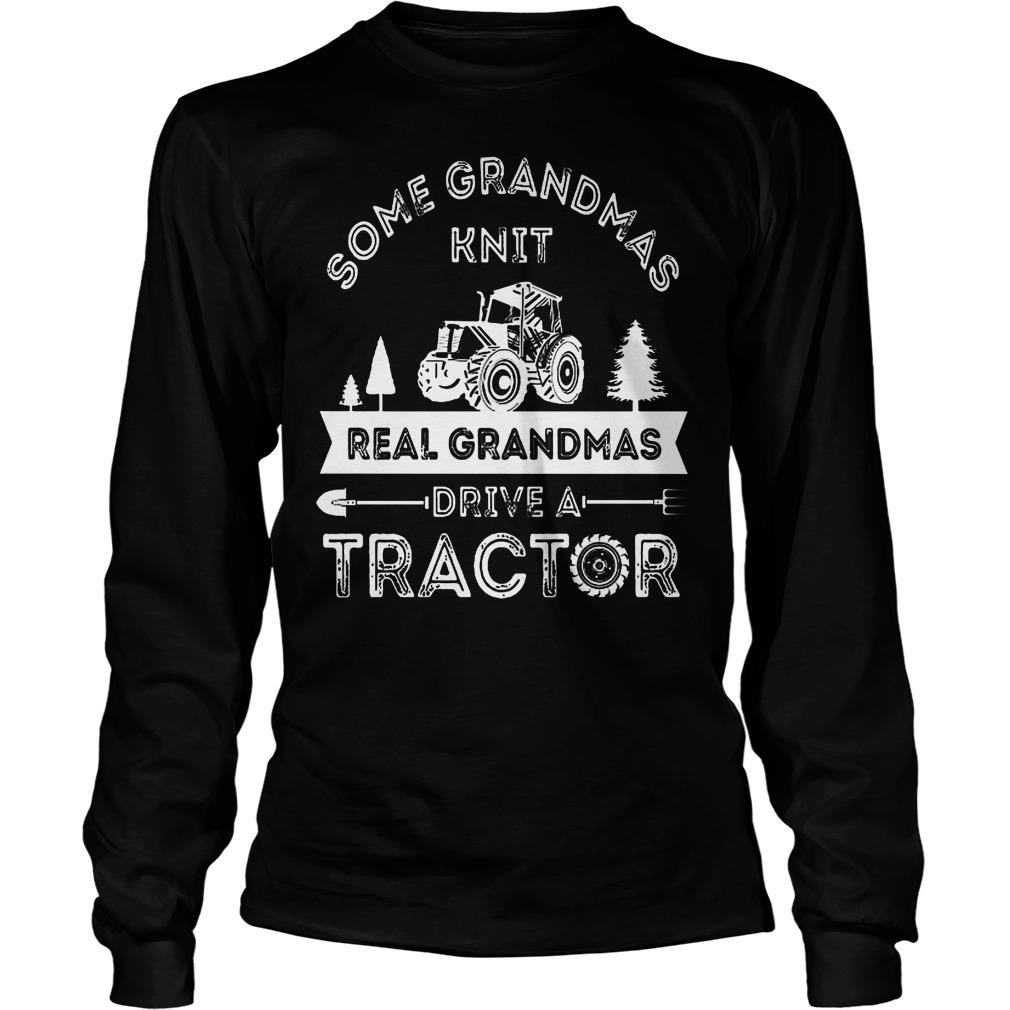 Some Grandmas Knit Real Grandmas Drive A Tractor Longsleeve