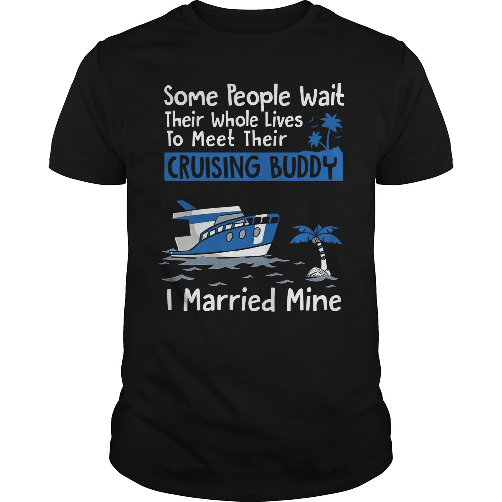 Some People Wait Their Whole Lives To Meet Their Cruising Buddy Shirt