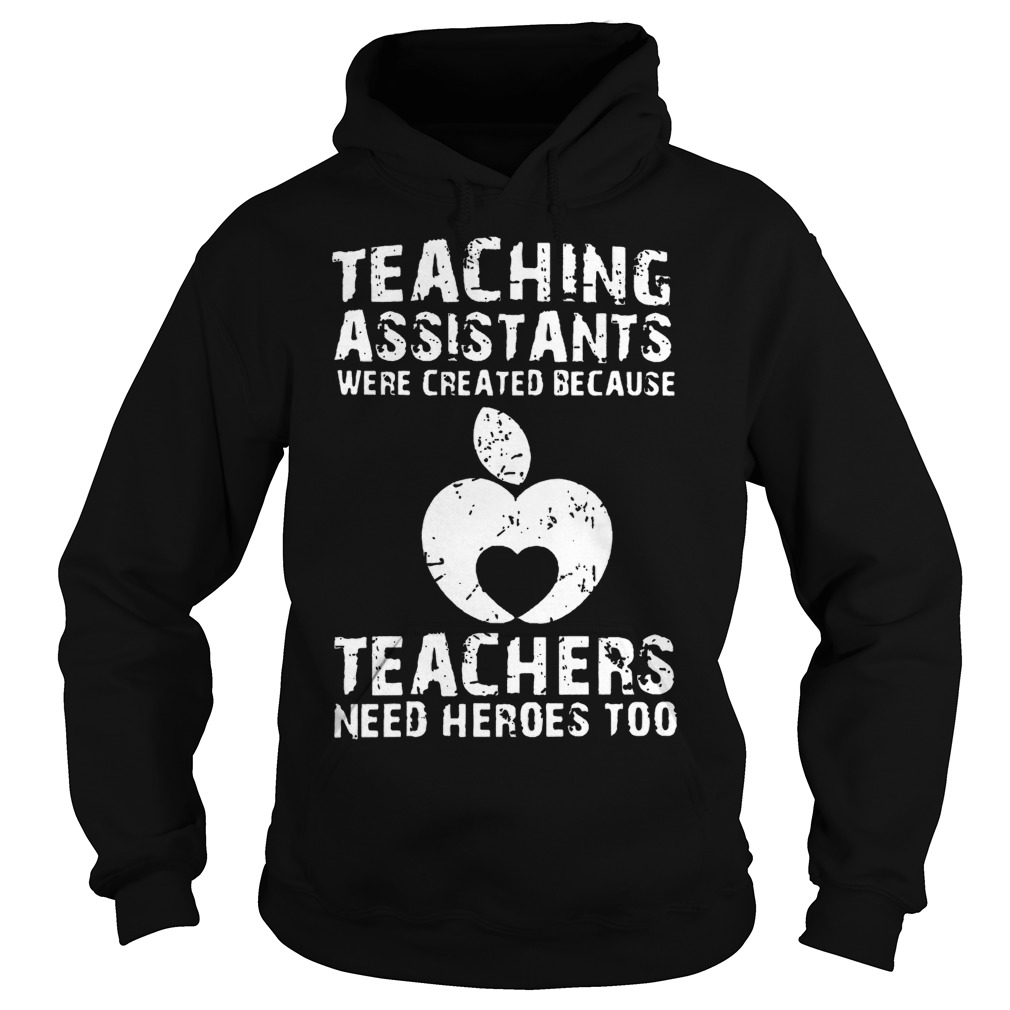 Teaching Assistants Were Created Because Teachers Need Heroes Too Hoodie