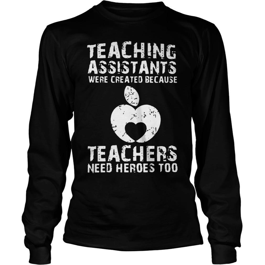 Teaching Assistants Were Created Because Teachers Need Heroes Too Longsleeve