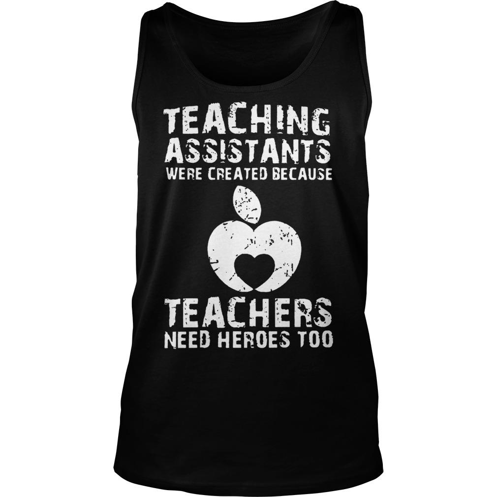 Teaching Assistants Were Created Because Teachers Need Heroes Too Tanktop