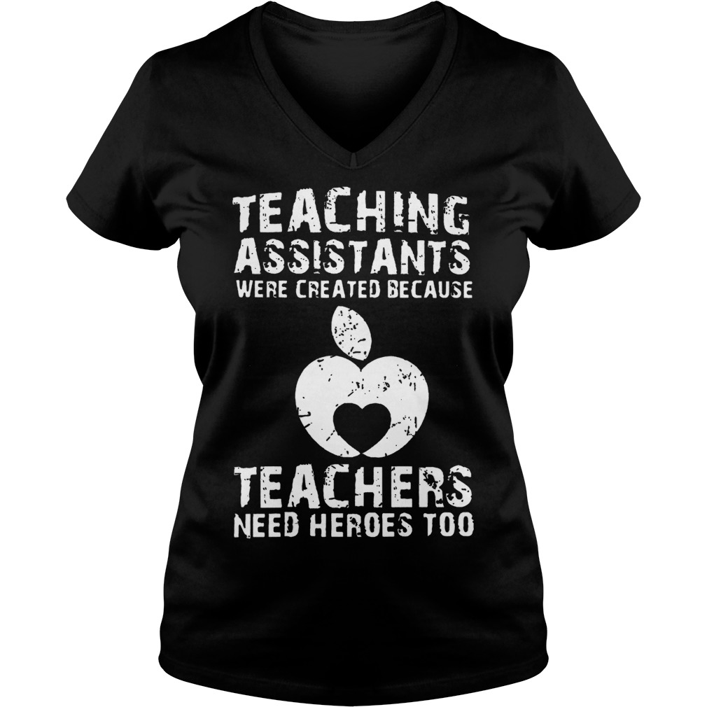 Teaching Assistants Were Created Because Teachers Need Heroes Too V Neck