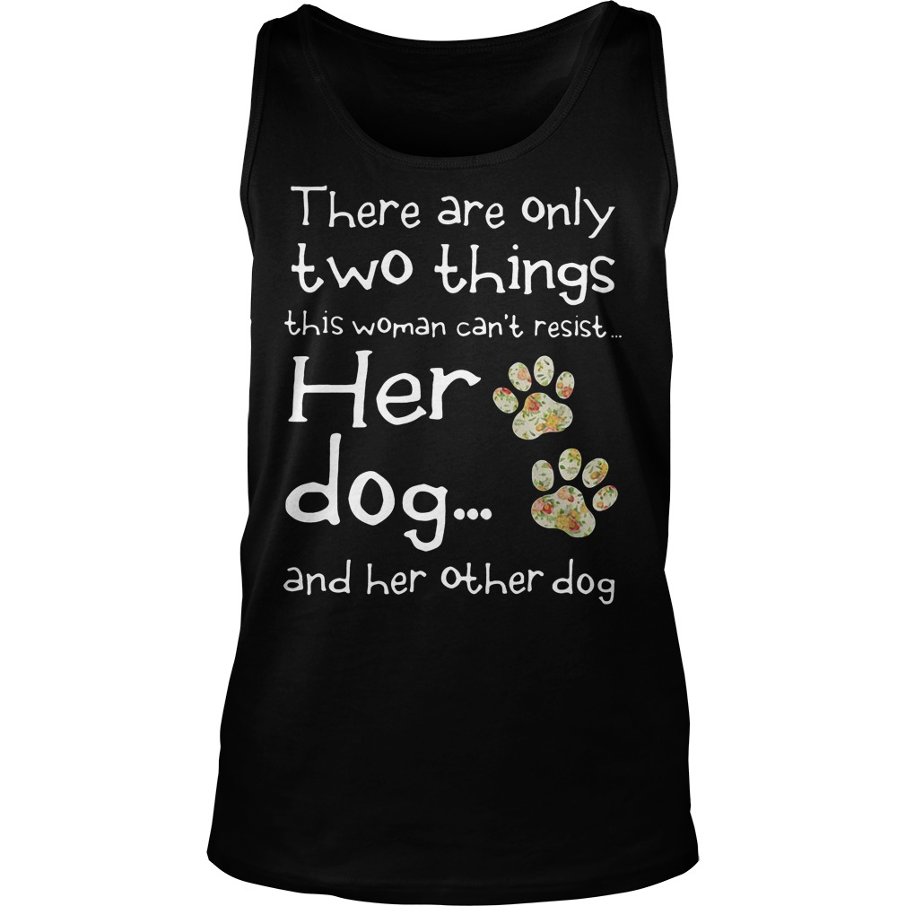 There Are Only Two Things This Woman Cant Resist Her Dog Tanktop