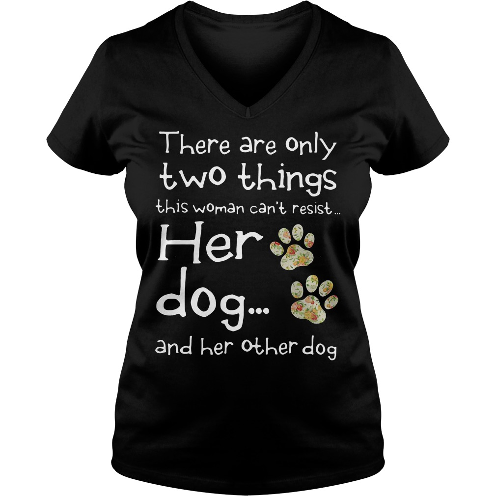 There Are Only Two Things This Woman Cant Resist Her Dog V Neck