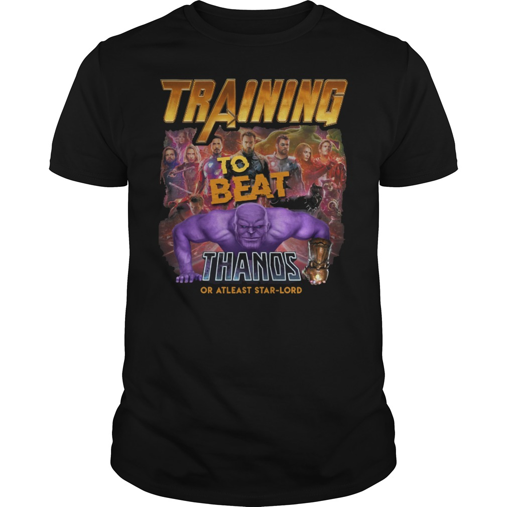 Training To Beat Thanos Avenger Infinity War Shirt