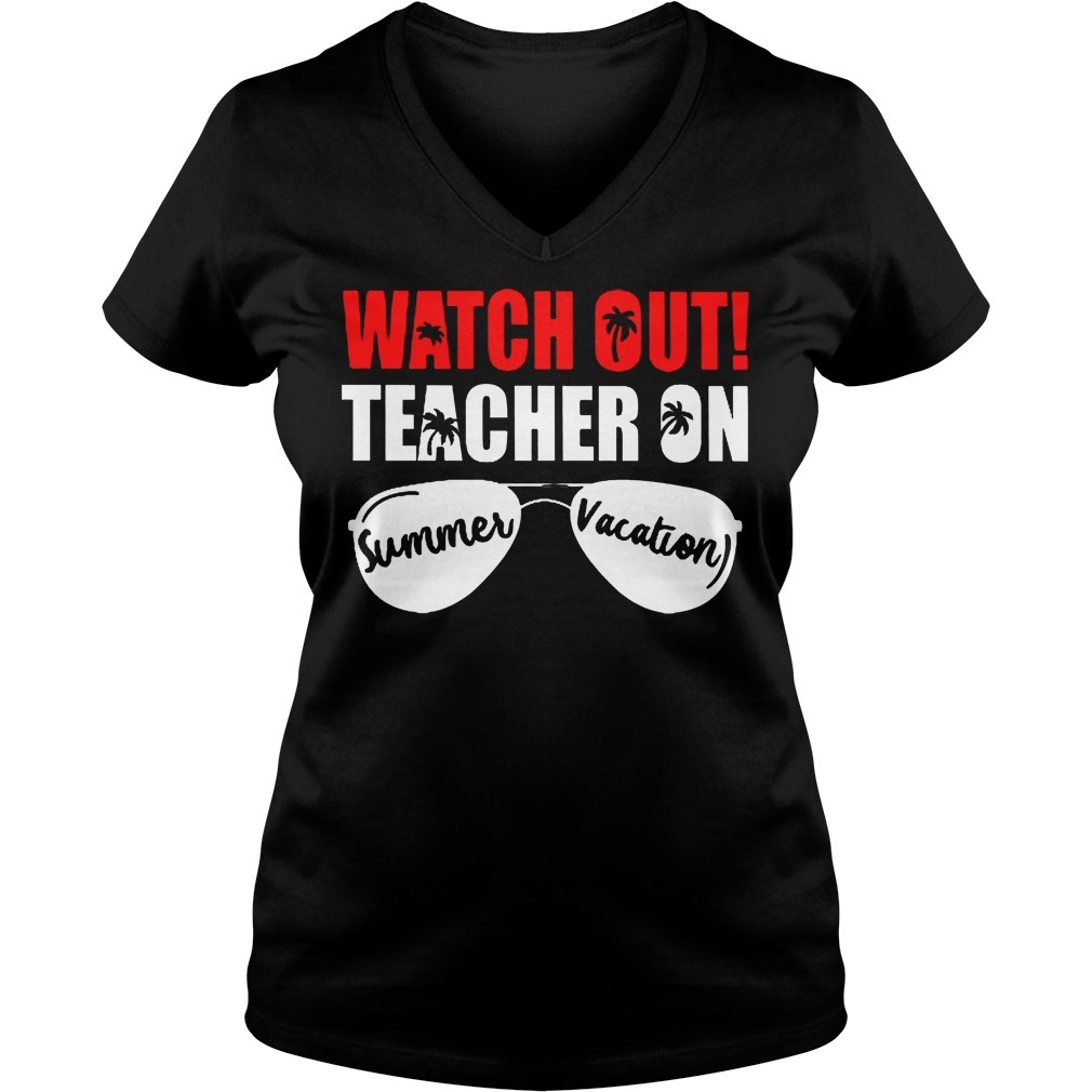 Watch Out Teacher On Summer Vacation V Neck