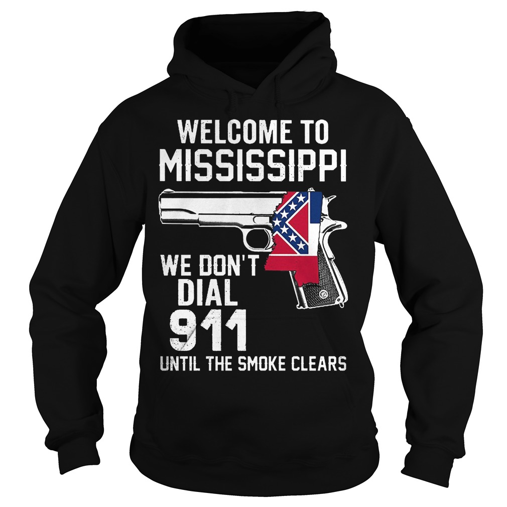 Welcome To Mississippiwe Dont Dial 911 Until The Smoke Clears Hoodie
