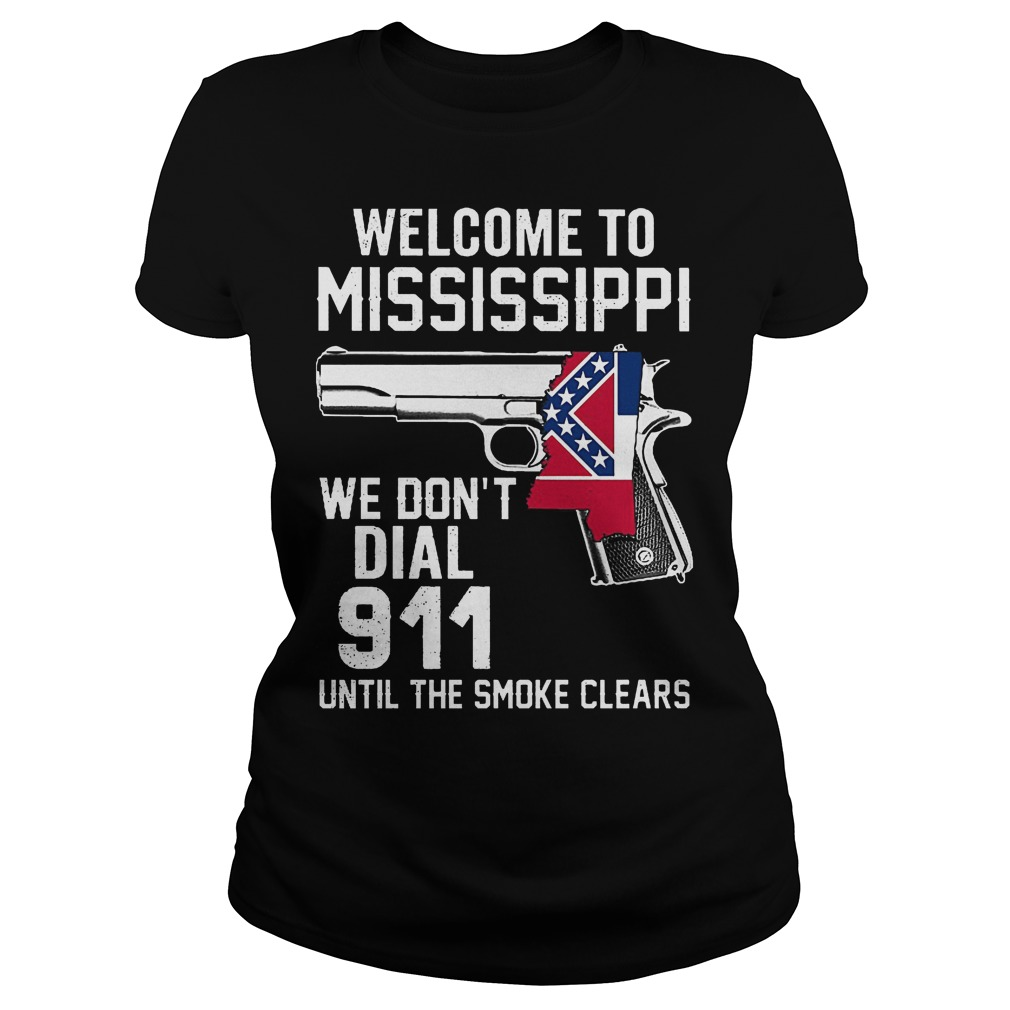 Welcome To Mississippiwe Dont Dial 911 Until The Smoke Clears Ladies