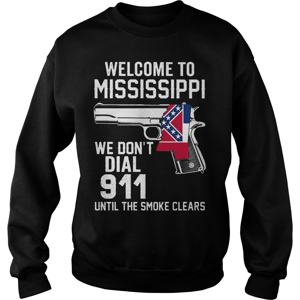 Welcome To Mississippiwe Dont Dial 911 Until The Smoke Clears Sweater