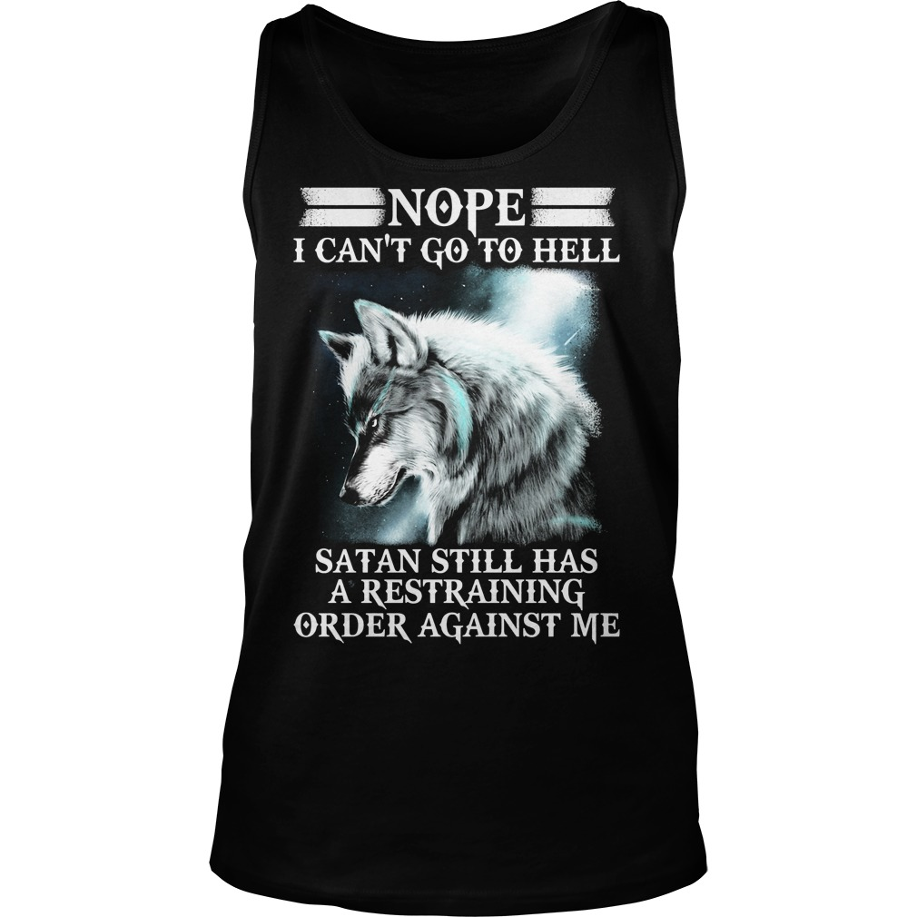 Wolf Nope I Cant Go To Hell Satan Still Has A Restraining Tanktop