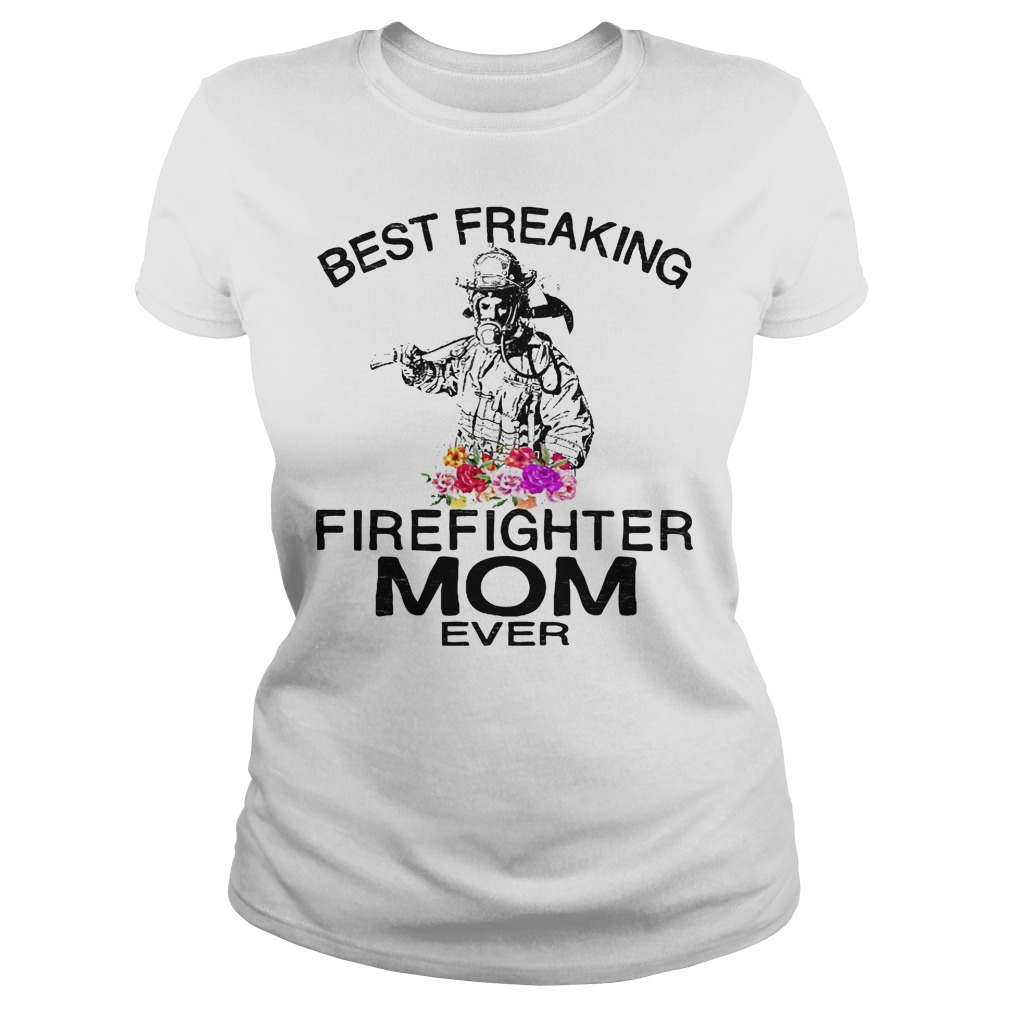 Best Freaking Firefighter Mom Ever Ladies