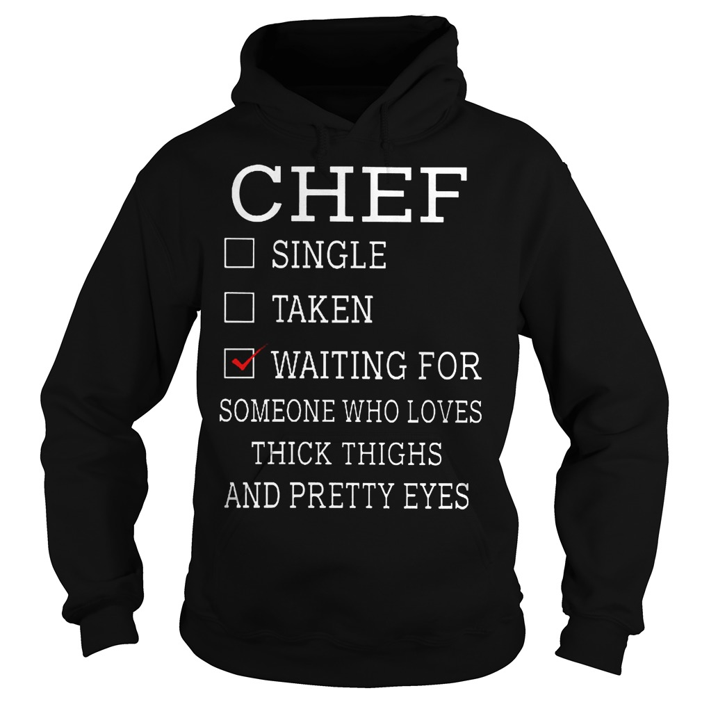 Chef Waiting For Someone Who Loves Thick Thighs And Pretty Eyes Hoodie
