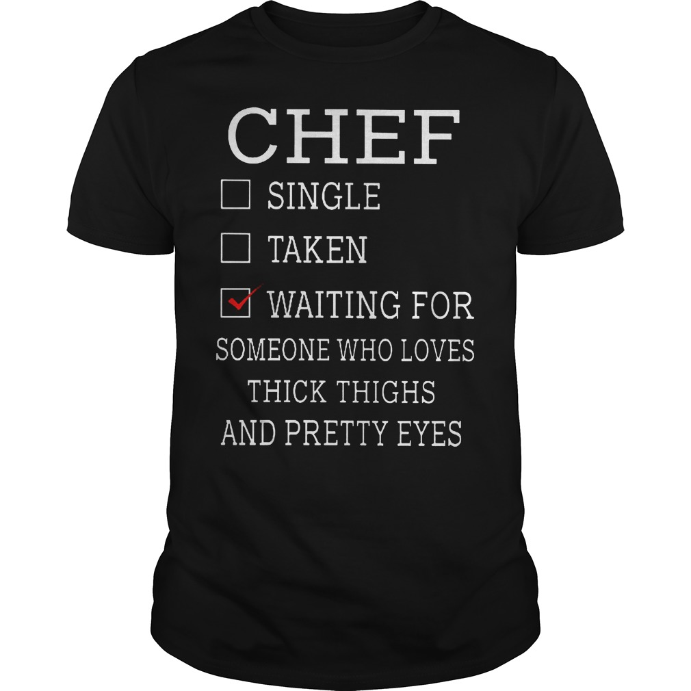 Chef Waiting For Someone Who Loves Thick Thighs And Pretty Eyes Shirt