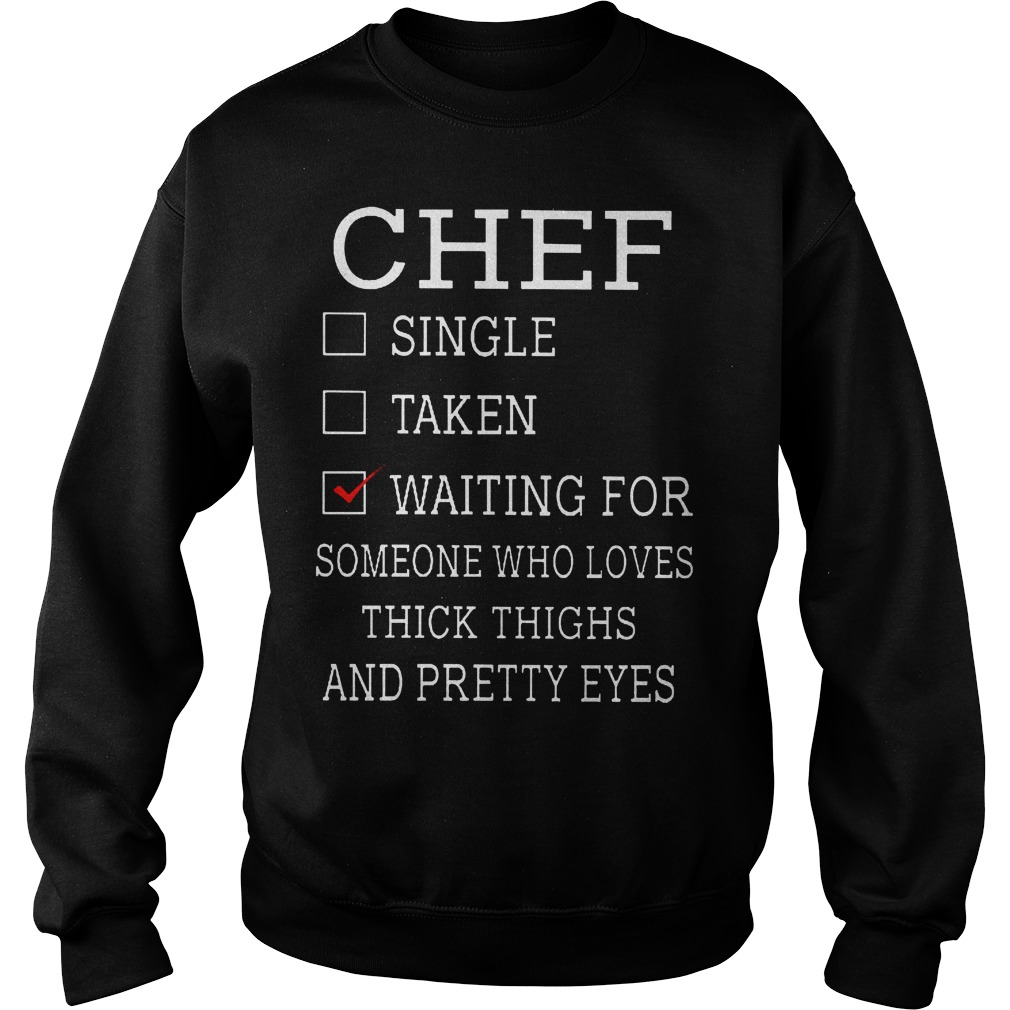 Chef Waiting For Someone Who Loves Thick Thighs And Pretty Eyes Sweater