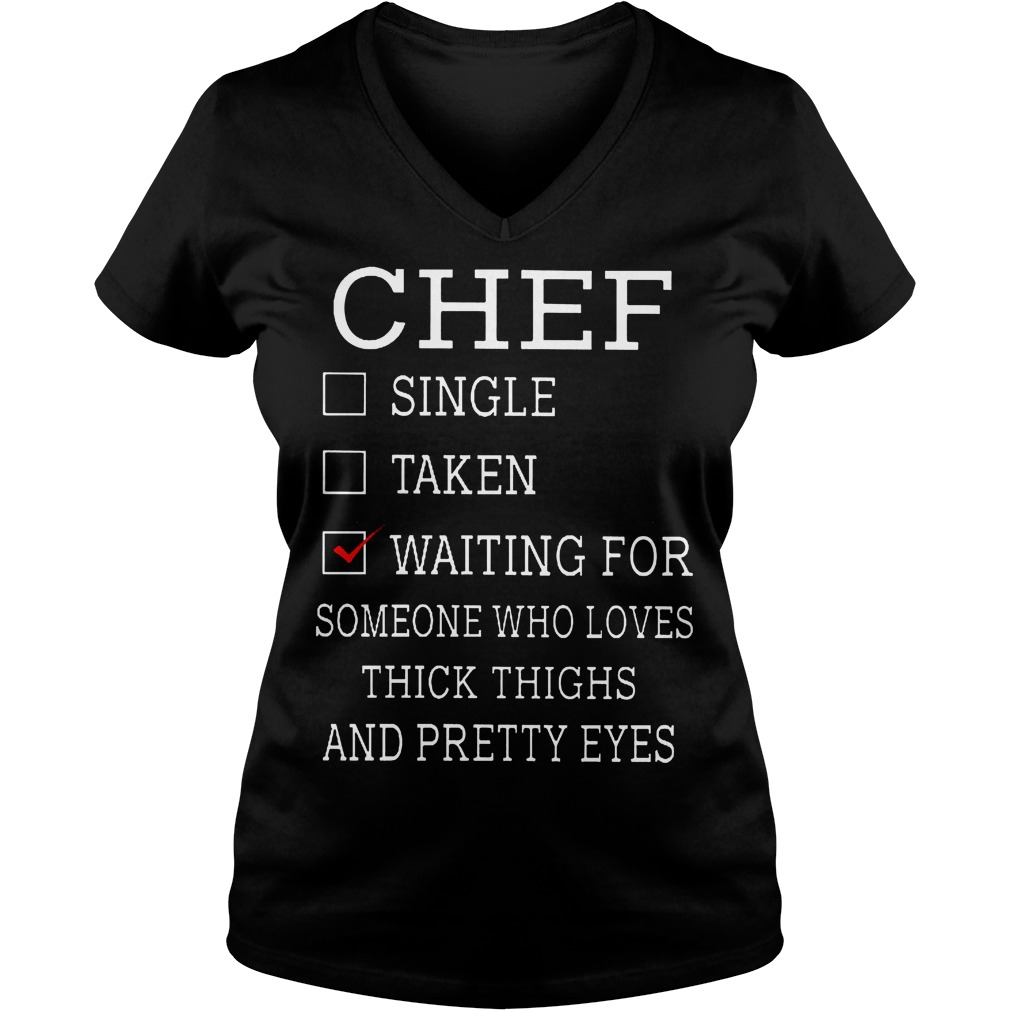 Chef Waiting For Someone Who Loves Thick Thighs And Pretty Eyes V Neck