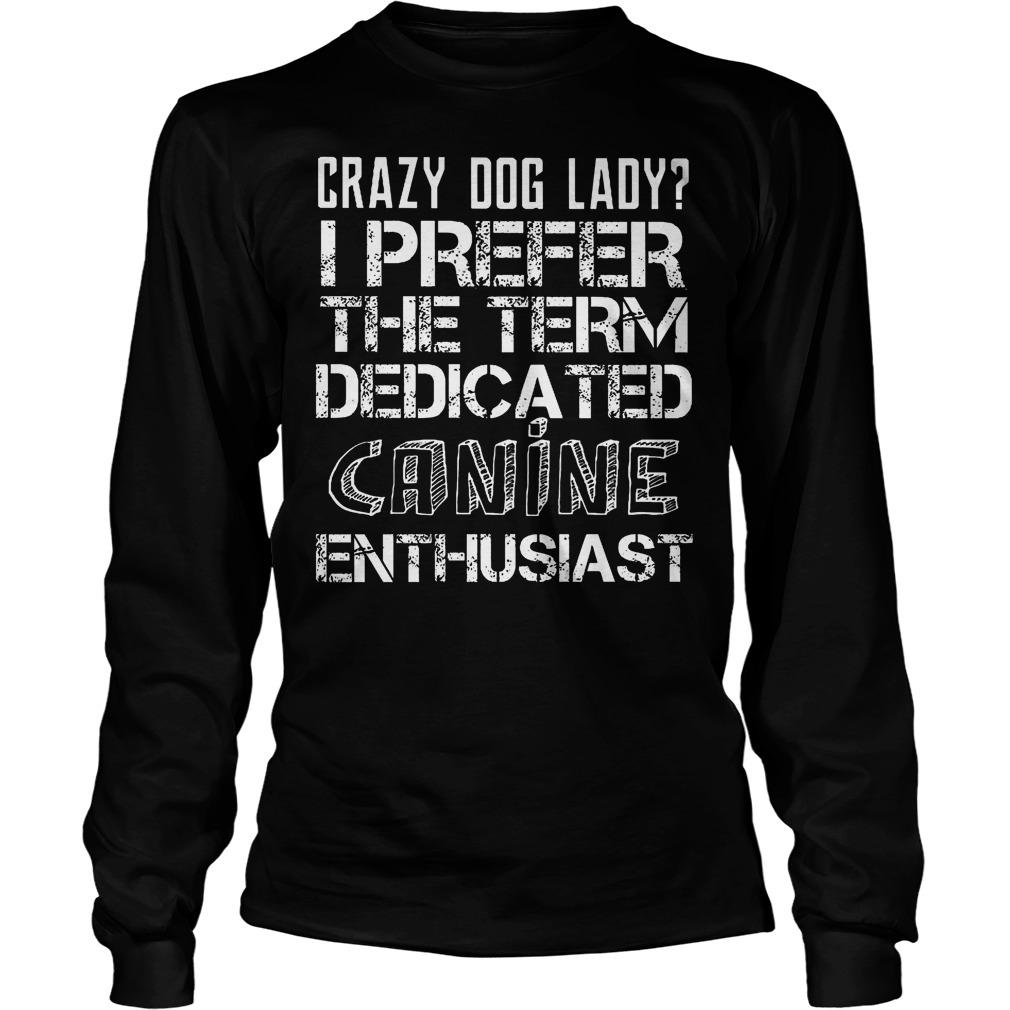 Crazy Dog Lady I Prefer The Term Dedicated Canine Longsleeve