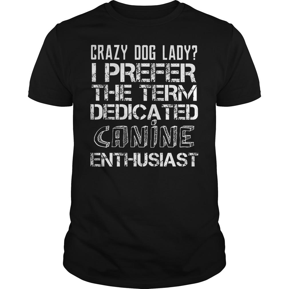 Crazy Dog Lady I Prefer The Term Dedicated Canine T Shirt