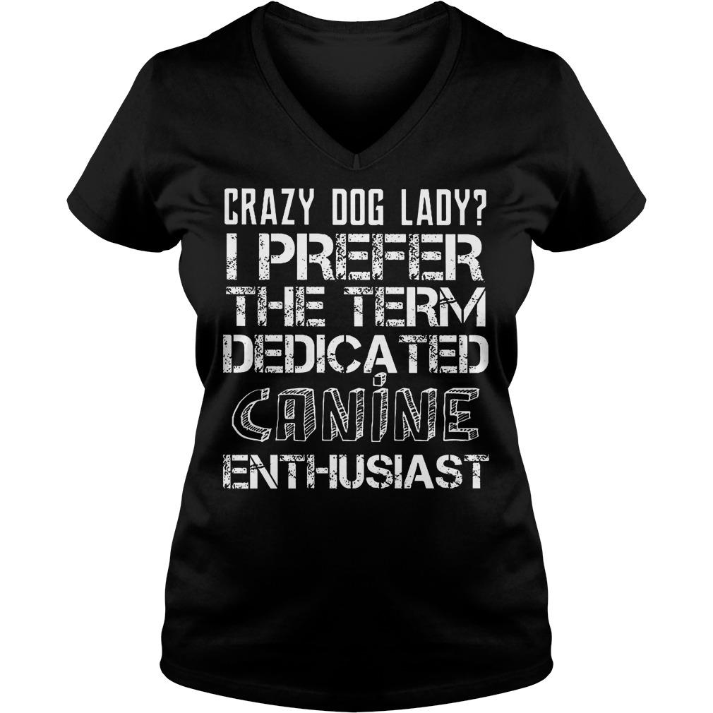 Crazy Dog Lady I Prefer The Term Dedicated Canine V Neck