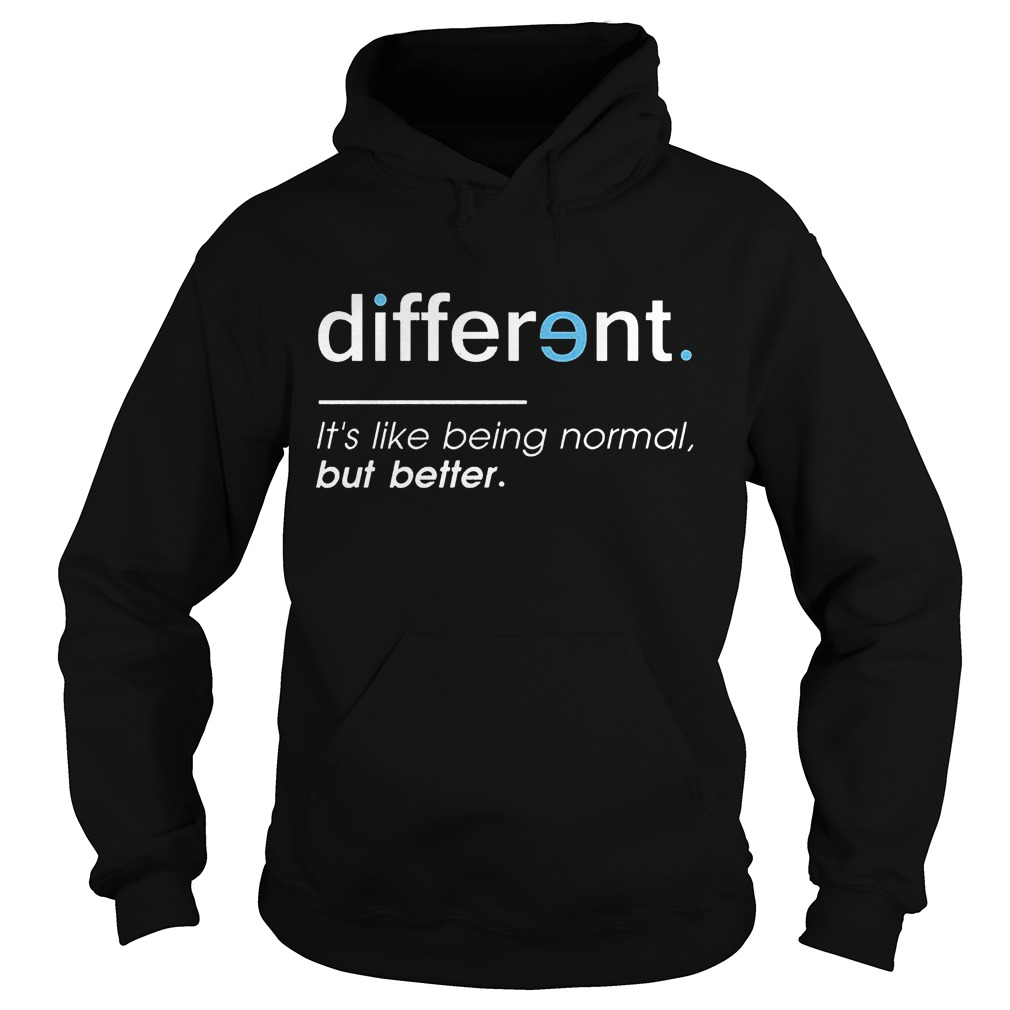 Different. It's Like Being Normal, But Better Hoodie