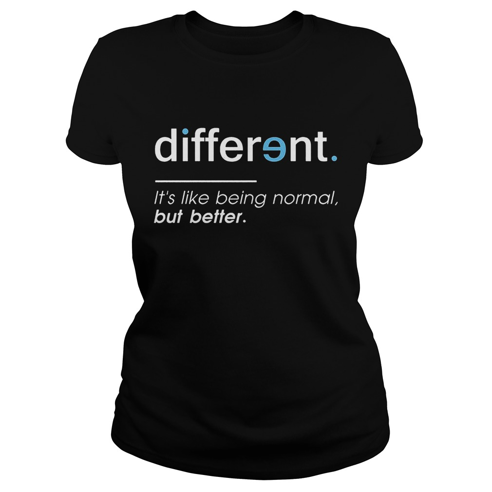 Different. It's Like Being Normal, But Better Ladies