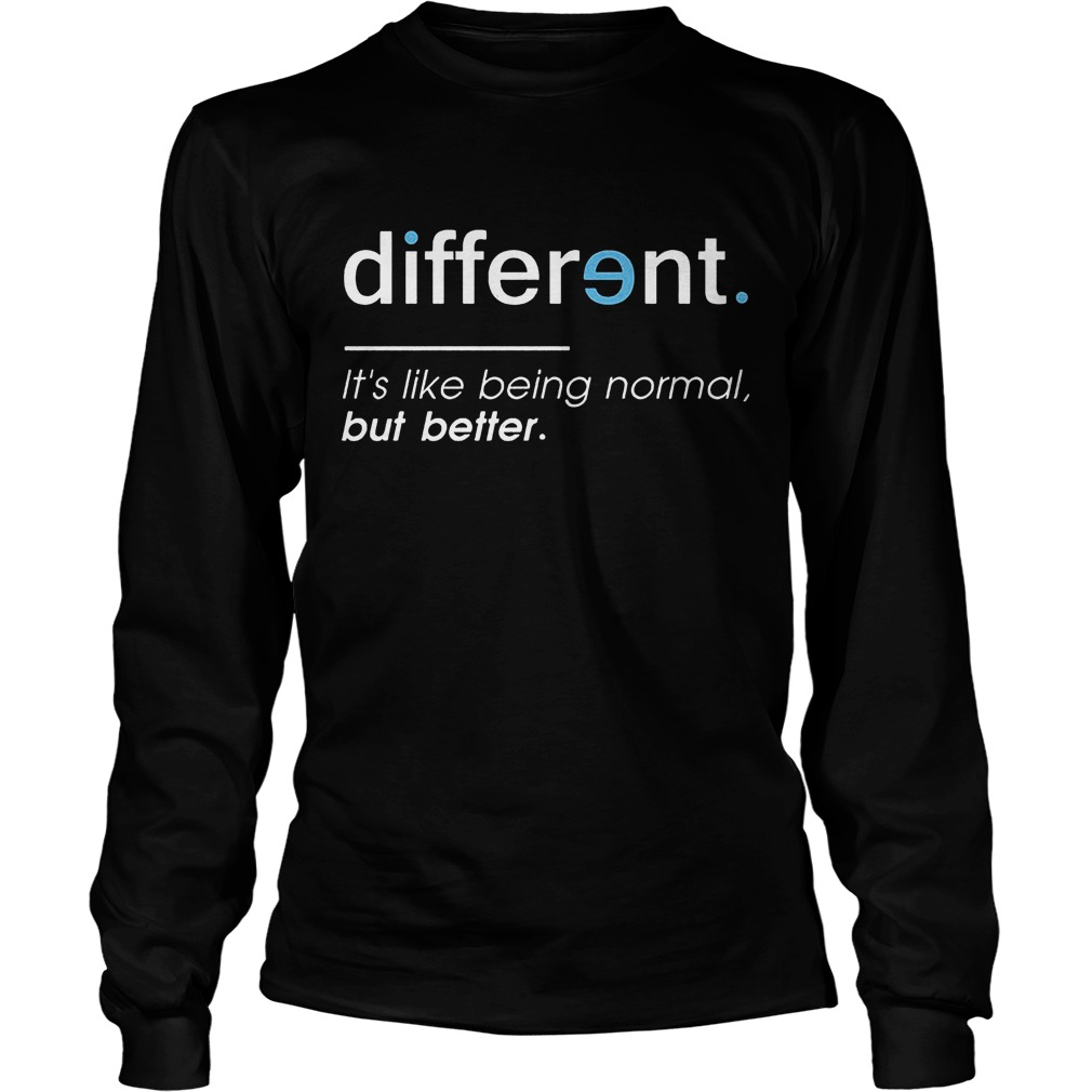 Different. It's Like Being Normal, But Better Longsleeve