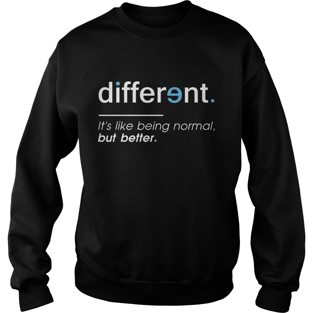 Different. It's Like Being Normal, But Better Sweater