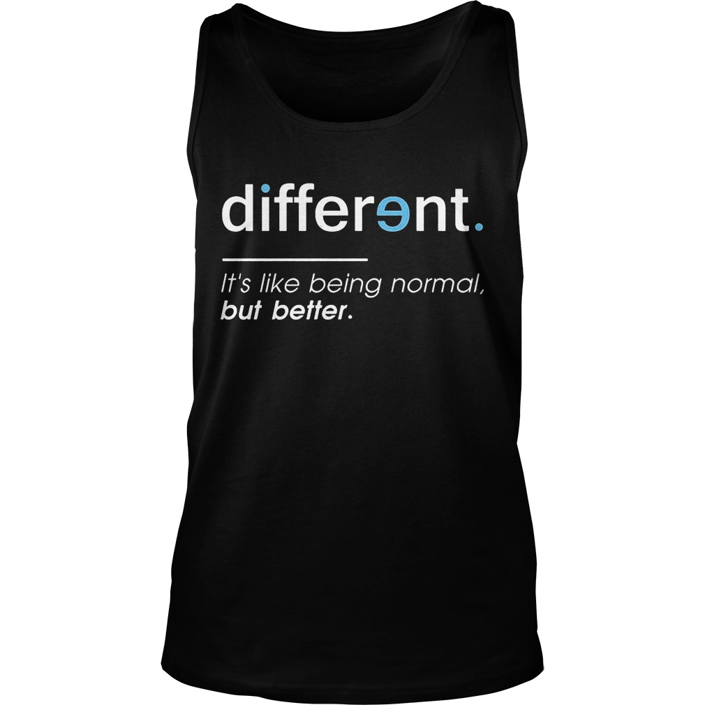 Different. It's Like Being Normal, But Better Tanktop