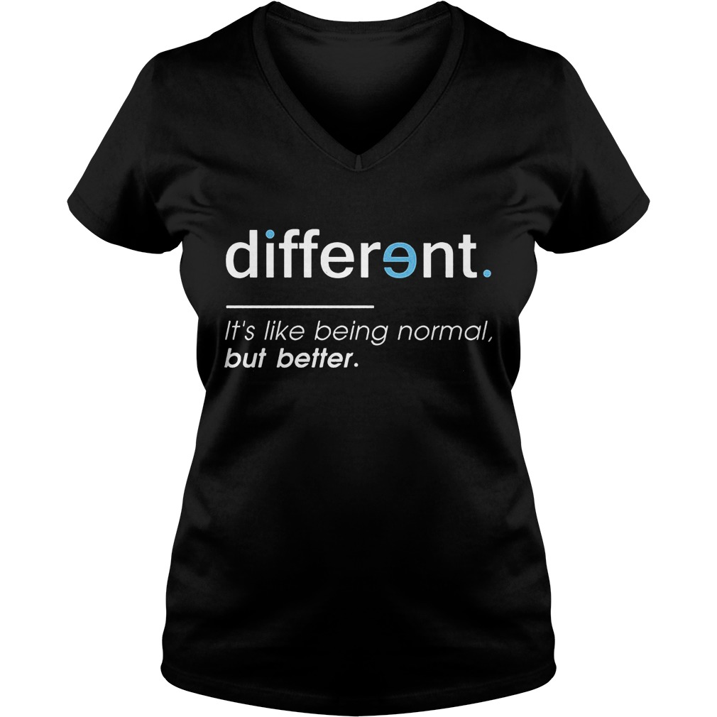 Different. It's Like Being Normal, But Better V Neck