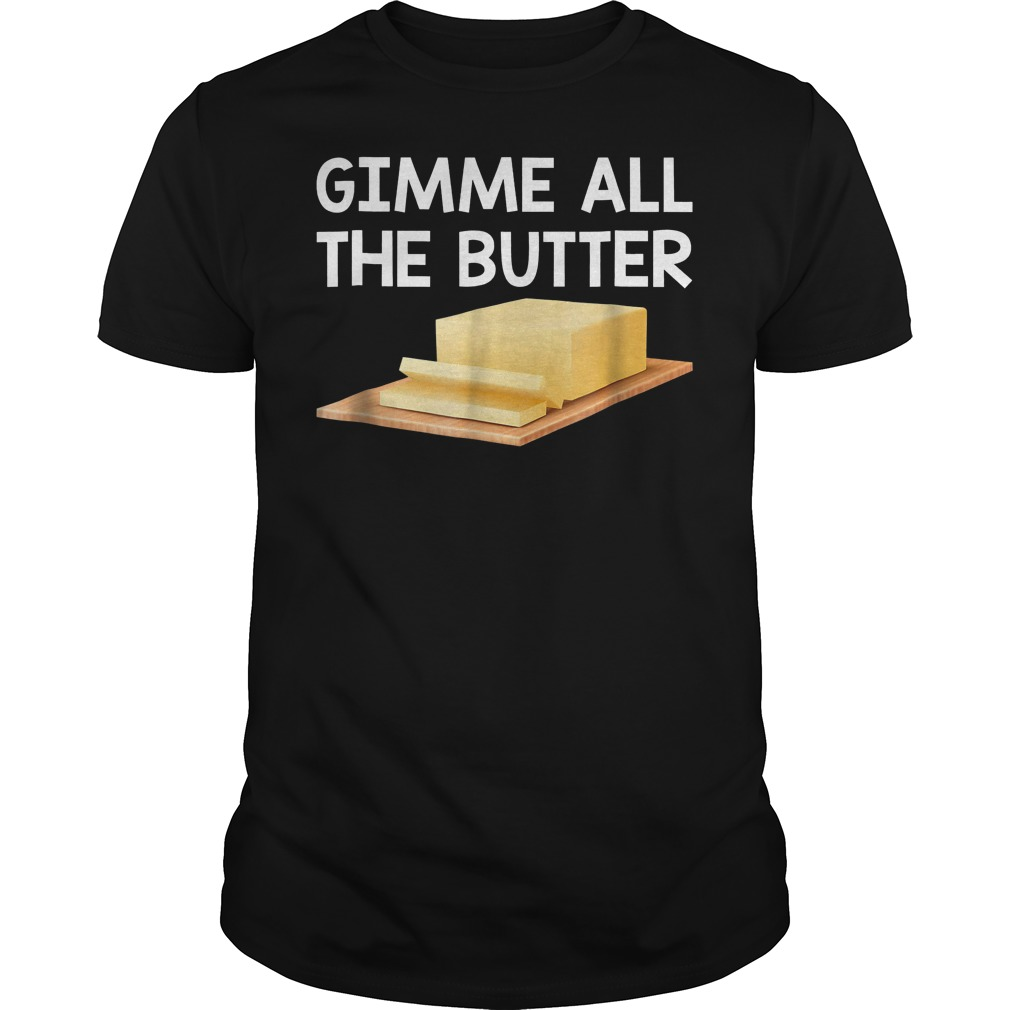Gimme All The Butter T Shirt