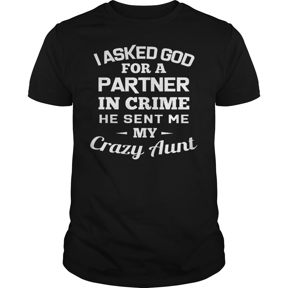 I Asked God For A Partner In Crime He Sent Me My Crazy Aunt T Shirt