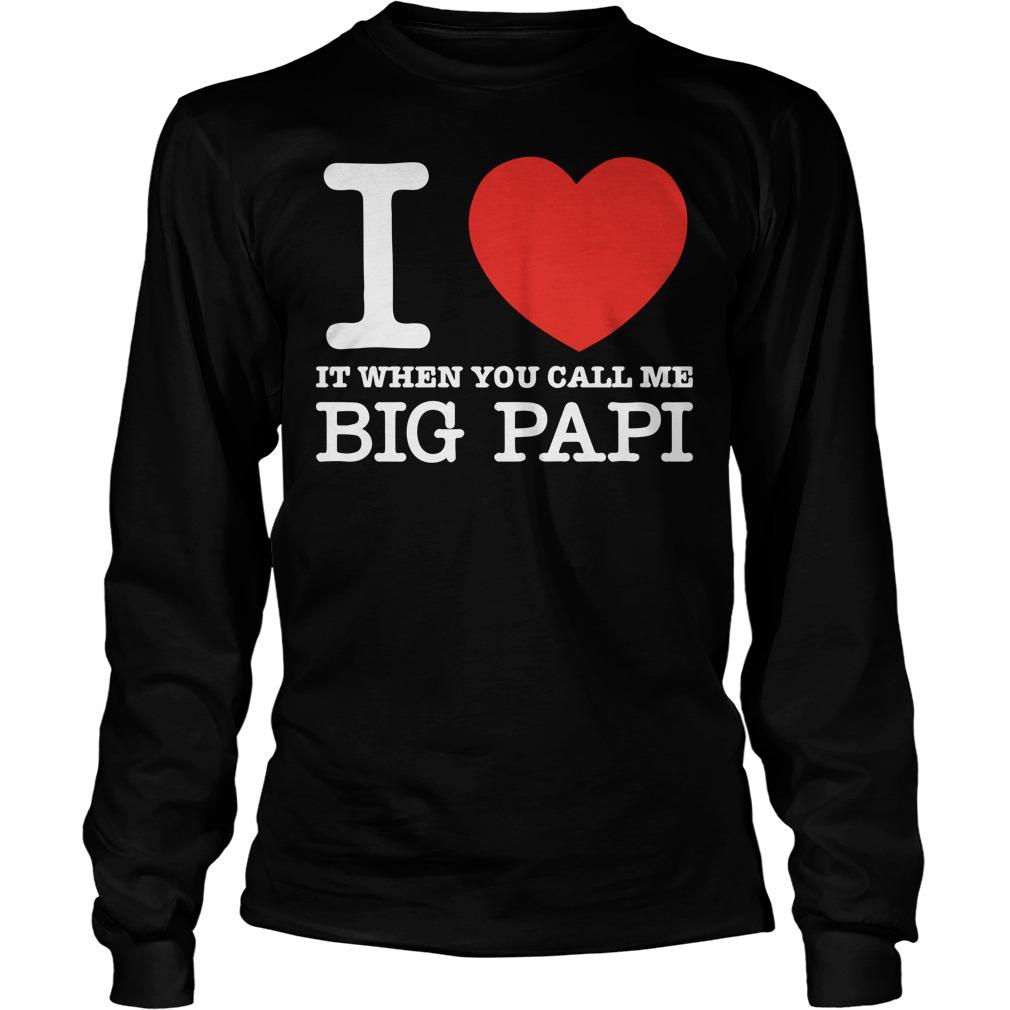 I Love It When You Call Me Big Papi Longsleeve