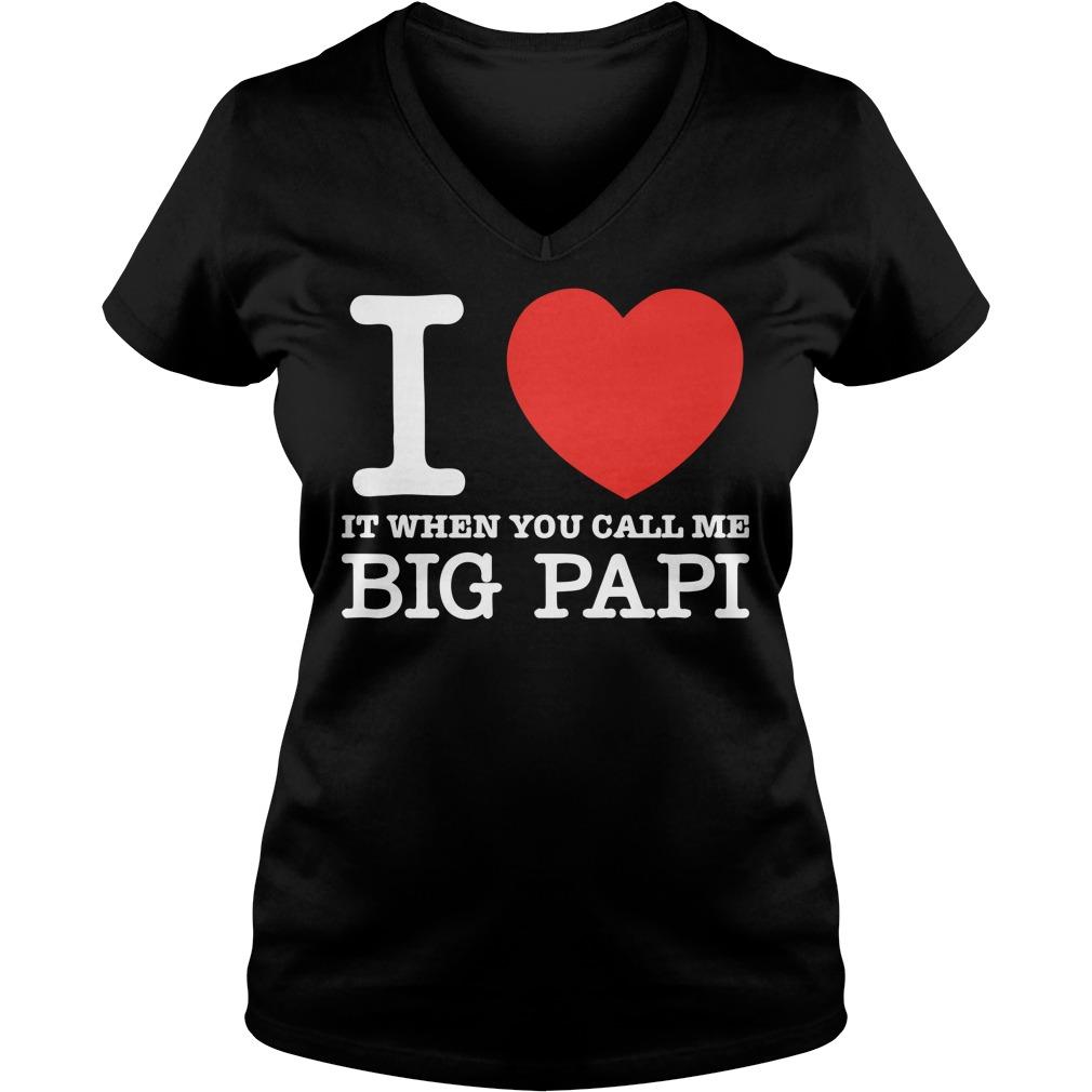 I Love It When You Call Me Big Papi V Neck