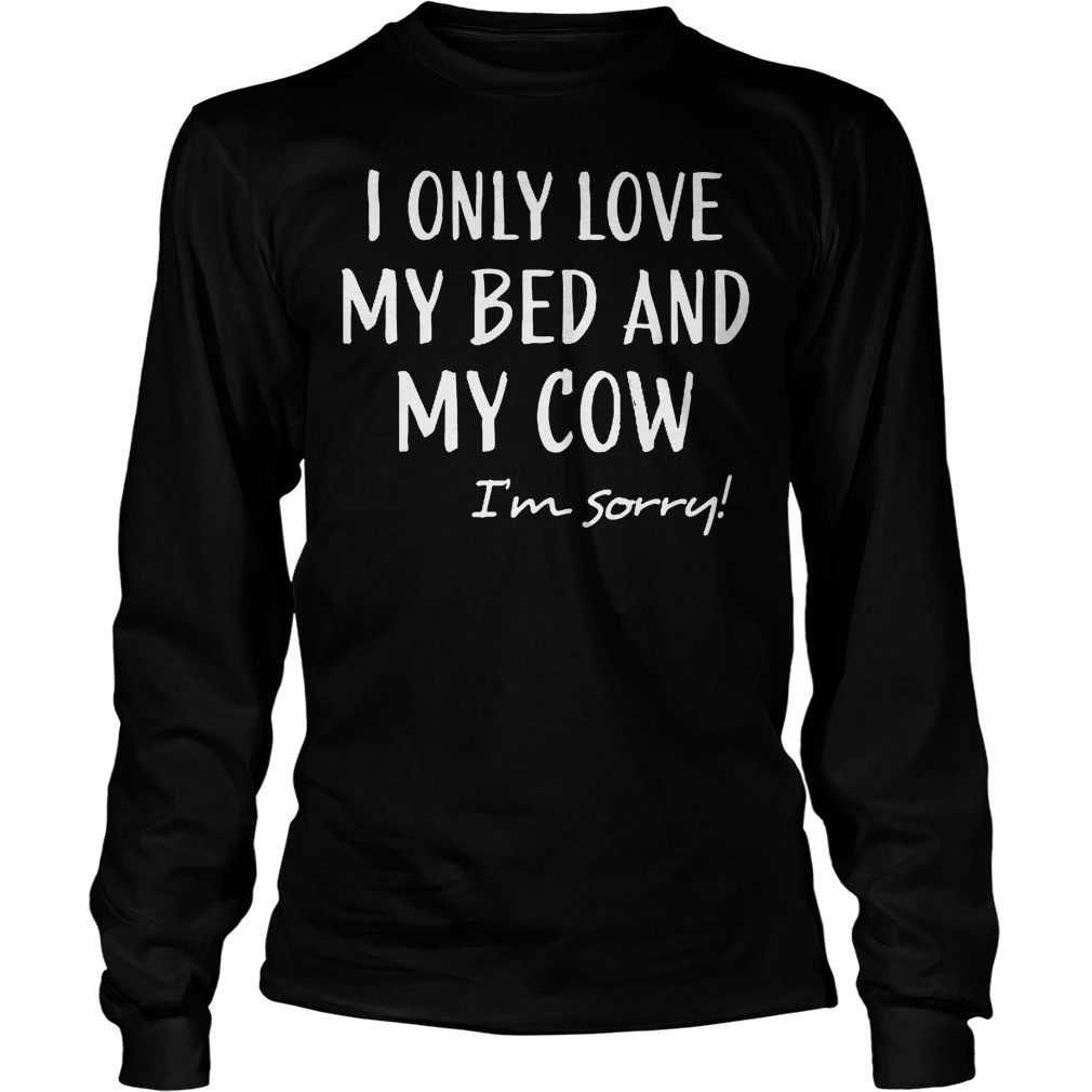 I Only Love My Bed And My Cow Longsleeve
