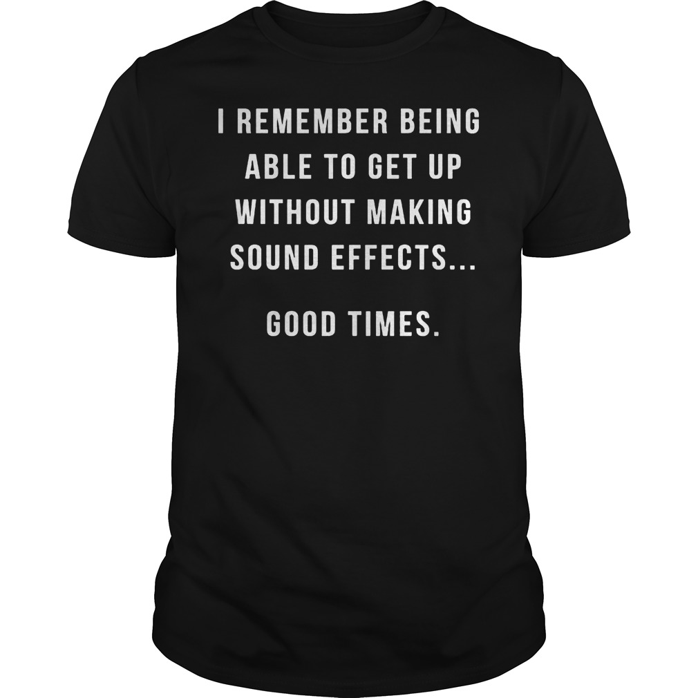 I Remember Being Able To Get Up Without Making Sound Effects T Shirt