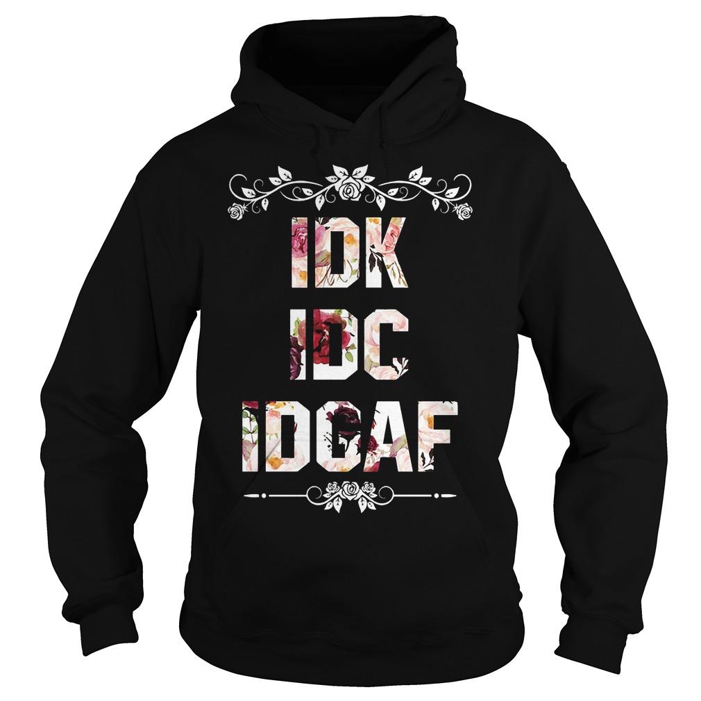 Idk Idc Idgaf Hoodie
