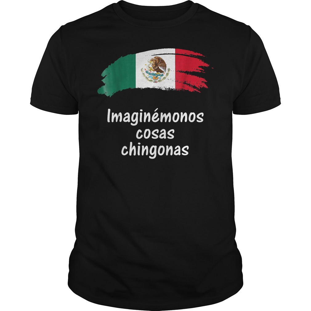 Imaginemonos Cosas Chingonas Camisa T Shirt