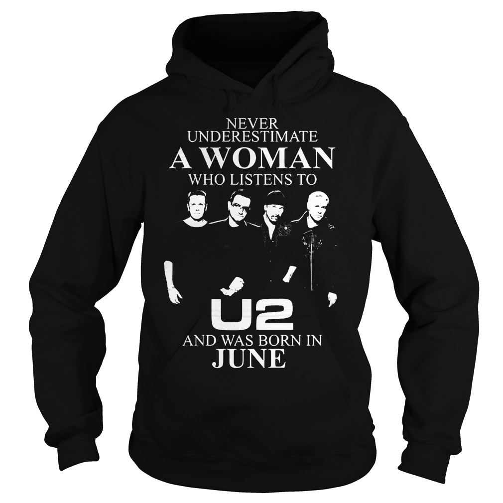 Never Underestimate A Woman Who Listens To U2 And Was Born In June Hoodie
