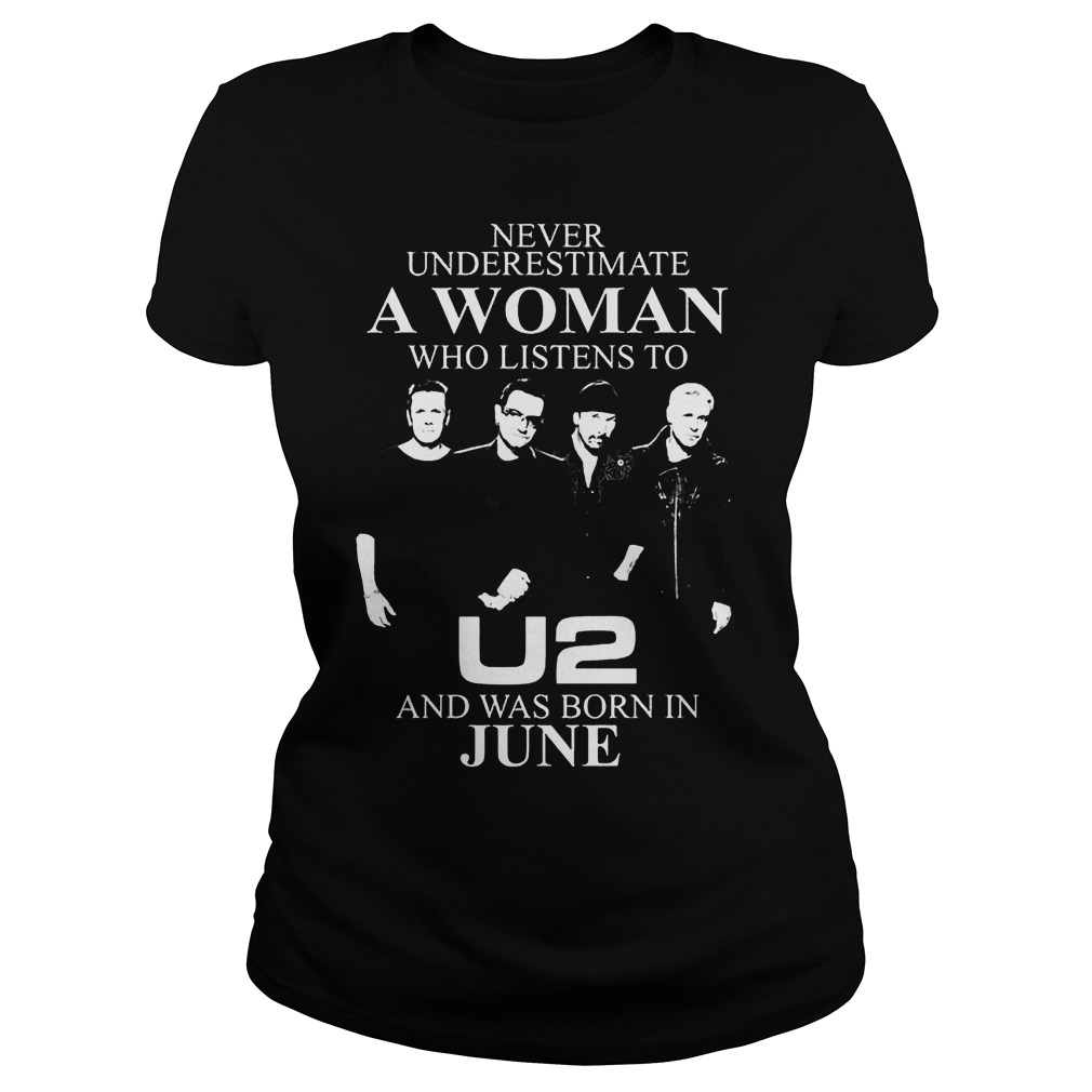 Never Underestimate A Woman Who Listens To U2 And Was Born In June Ladies