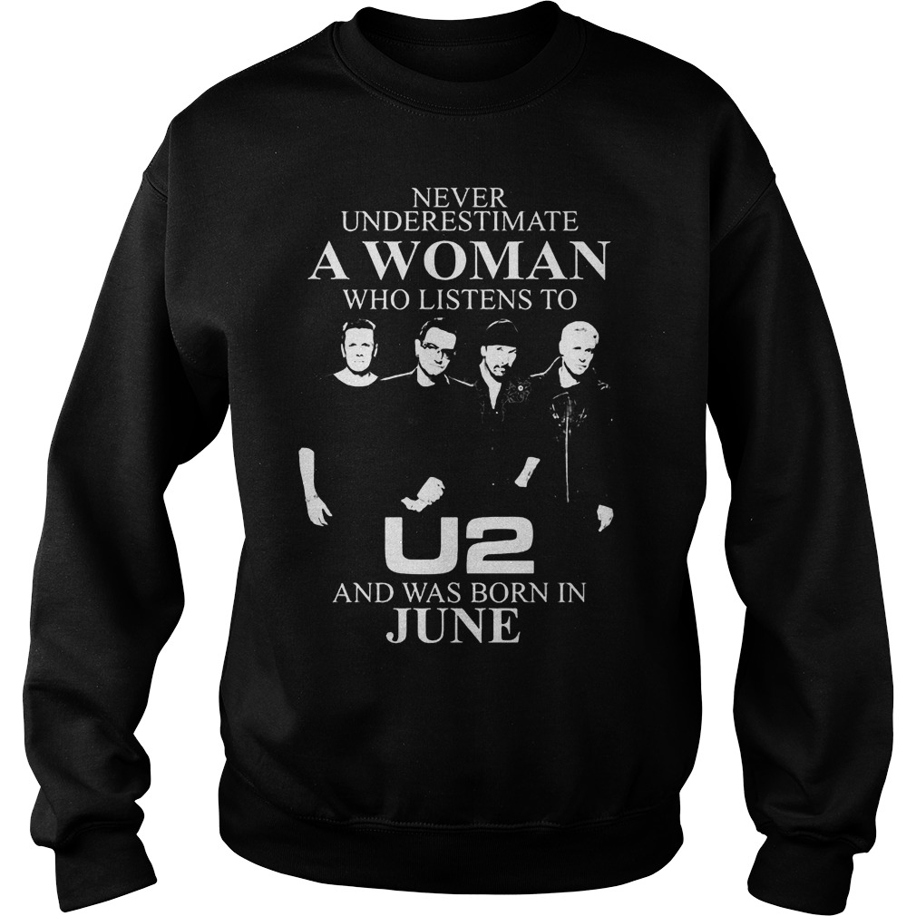 Never Underestimate A Woman Who Listens To U2 And Was Born In June Sweater