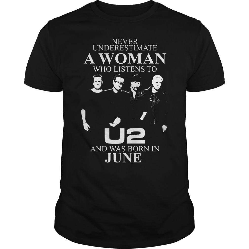 Never Underestimate A Woman Who Listens To U2 And Was Born In June T Shirt