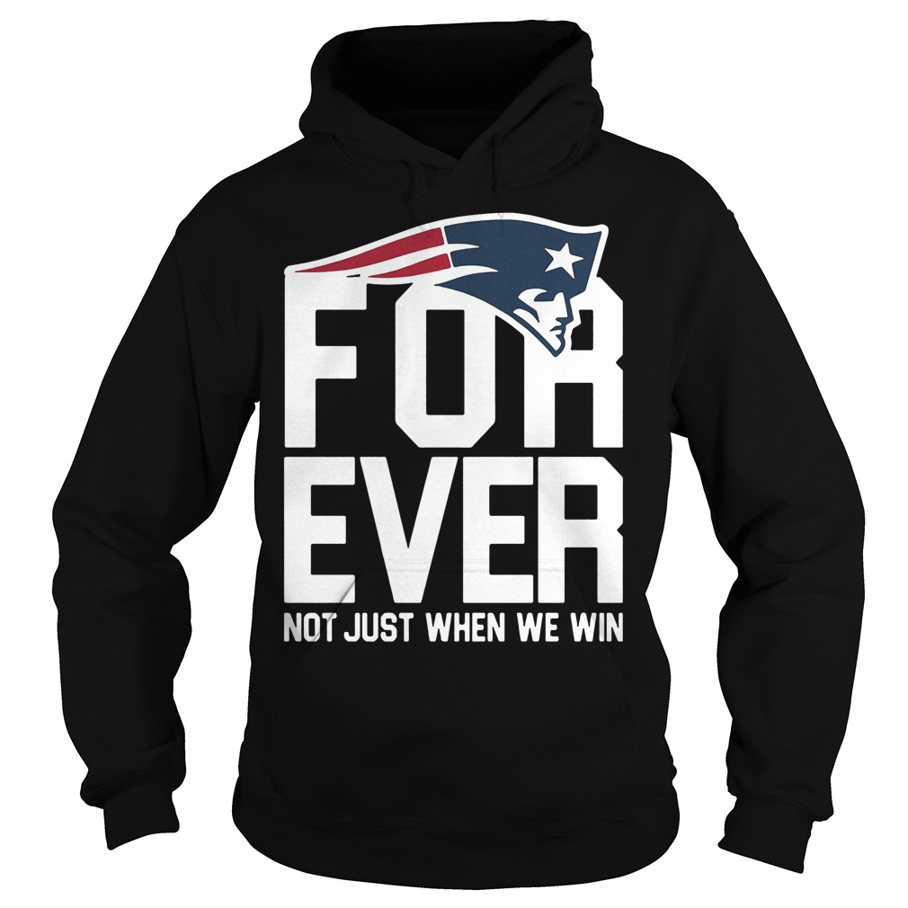 New England Patriots Forever Not Just When We Win Hoodie