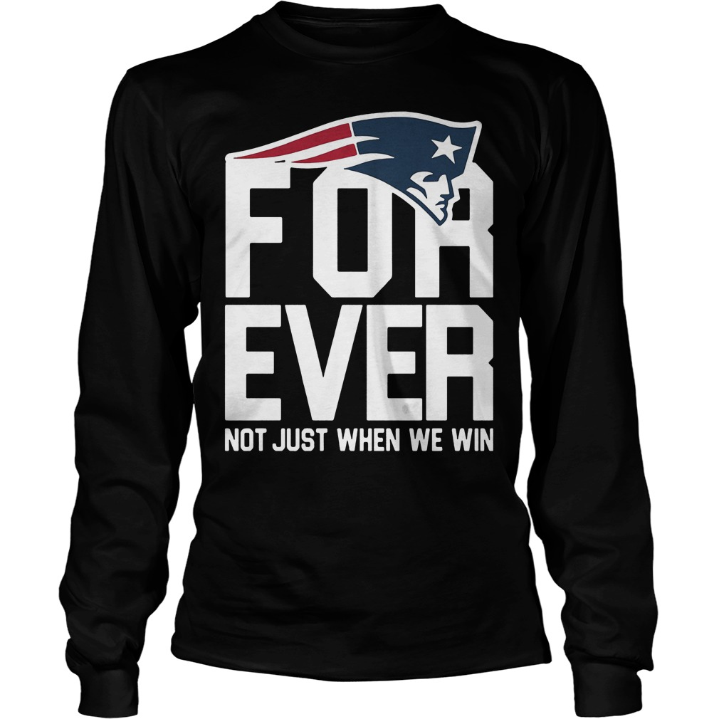 New England Patriots Forever Not Just When We Win Longsleeve