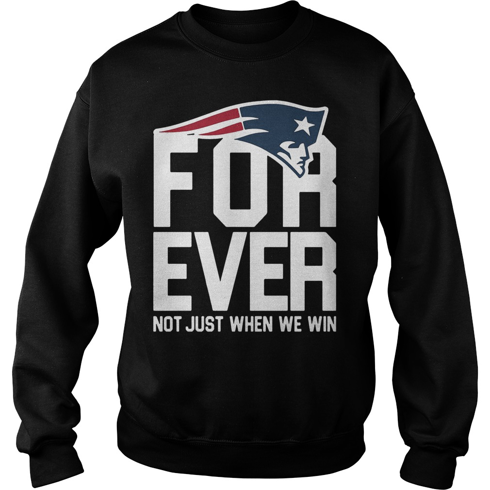 New England Patriots Forever Not Just When We Win Sweater