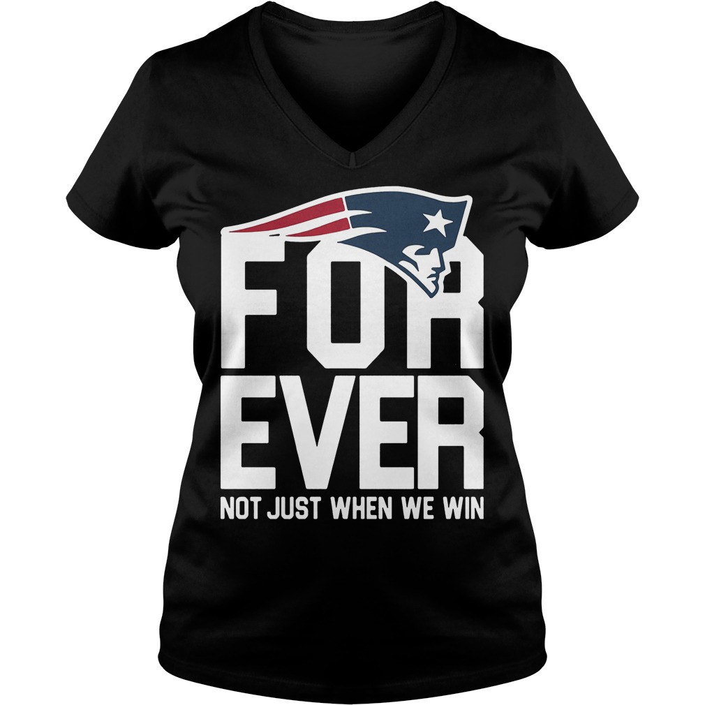 New England Patriots Forever Not Just When We Win V Neck