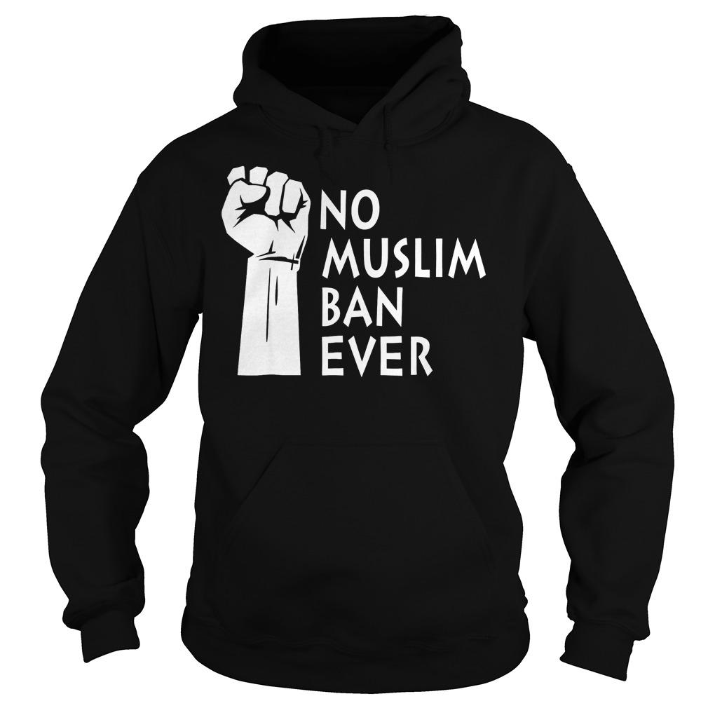 No Muslim Ban Ever T-Shirt Hoodie
