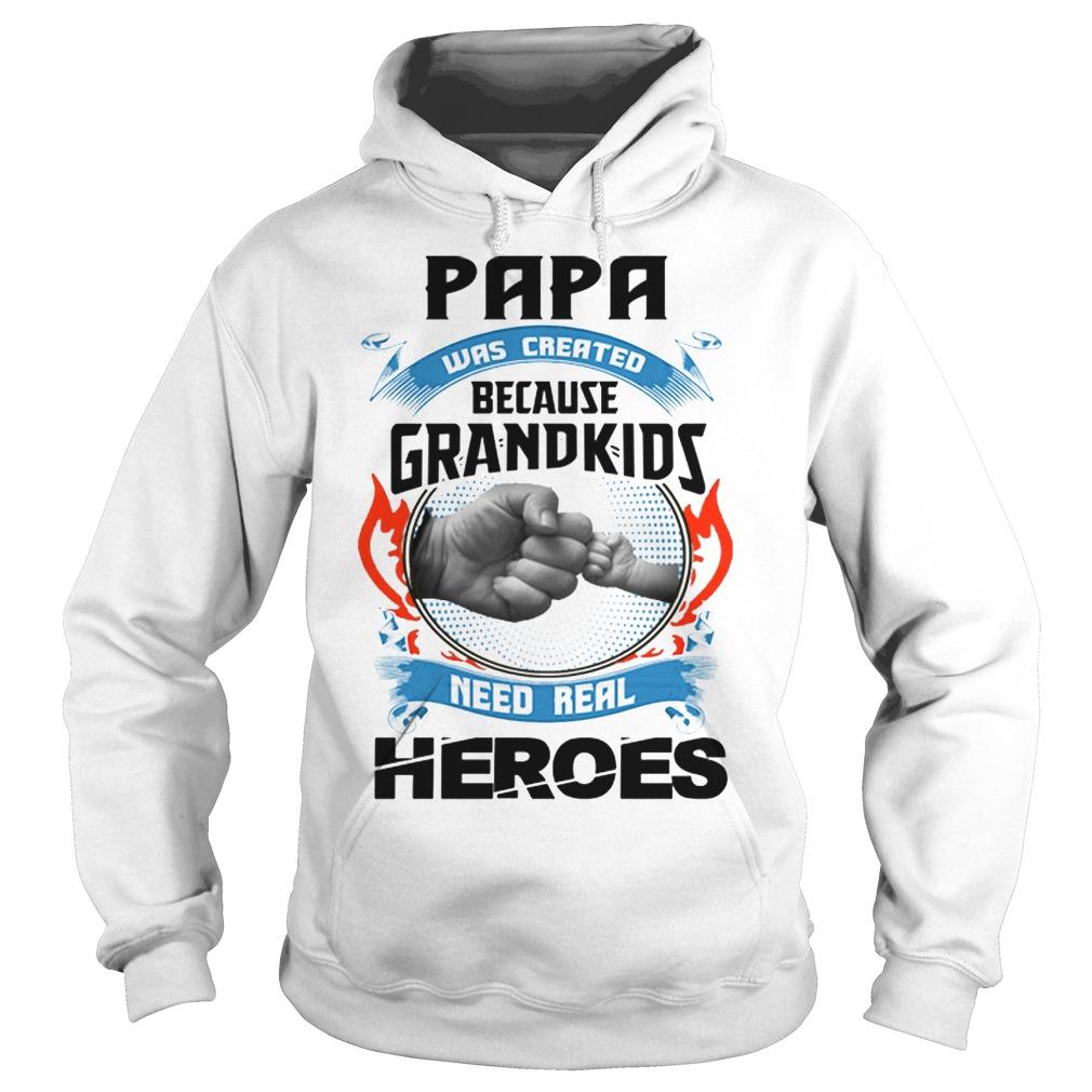 Papa Was Created Because Grandkids Need Real Heroes Hoodie