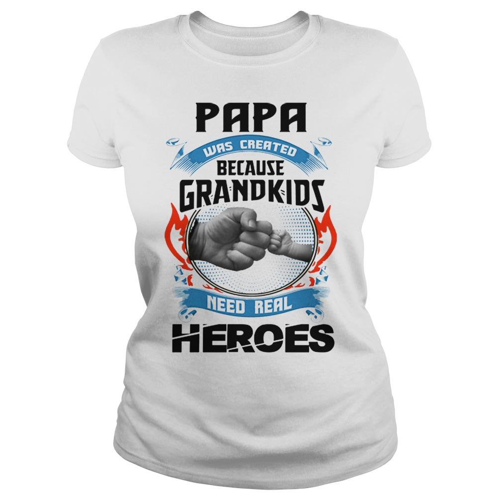 Papa Was Created Because Grandkids Need Real Heroes Ladies