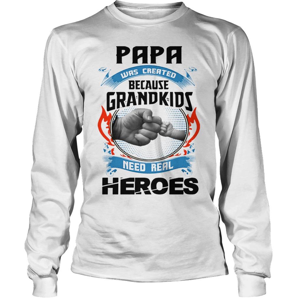 Papa Was Created Because Grandkids Need Real Heroes Longsleeve